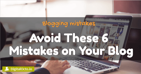 Avoid these mistakes on your blog