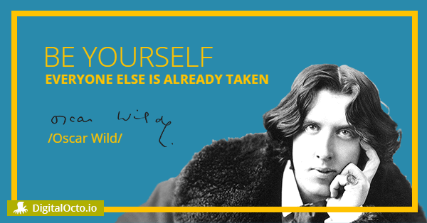 Be yourself because everyone else is taken