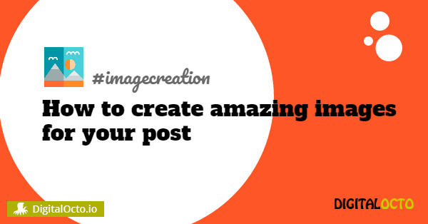 How to create amazing images for your posts
