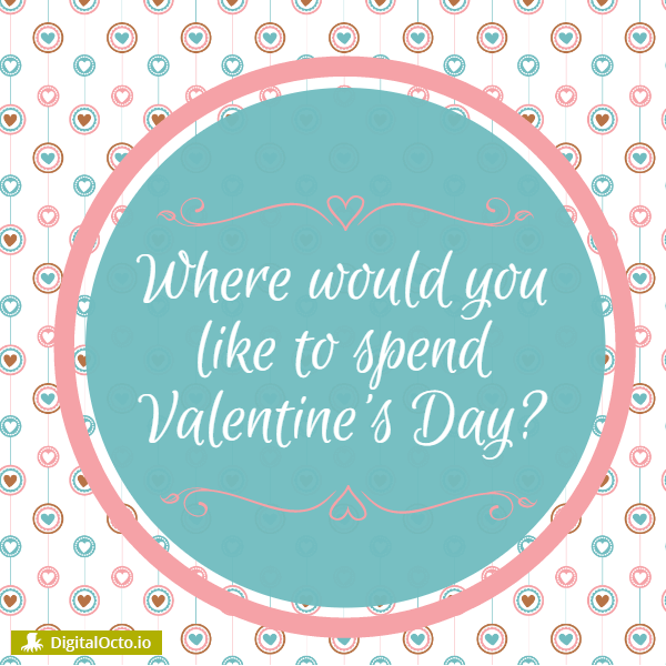 Where would you like to spend Valentine's day