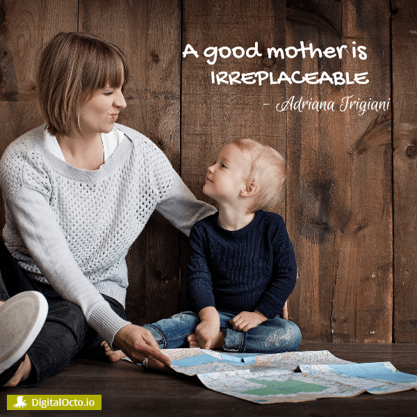 A good mother is irreplaceable