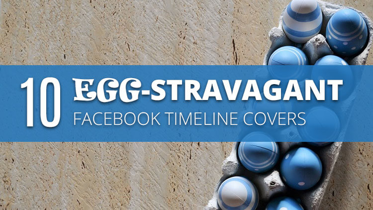 10 awesome and egg-stravagant Easter Facebook timeline covers