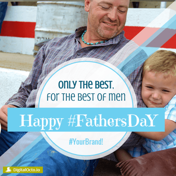 Father's day: Only the best for the best of men