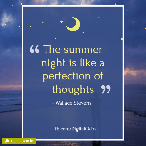 The summer night is like a perfect of thoughts