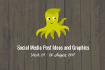 Social Media Post Ideas and Graphics for the Week 21 – 26 August, 2017