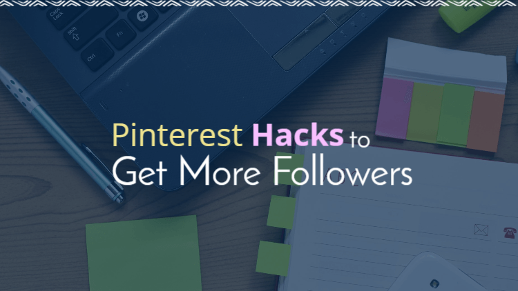 Pinterest hacks to get more followers