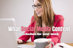 What Social Media Content to Schedule for Next Week