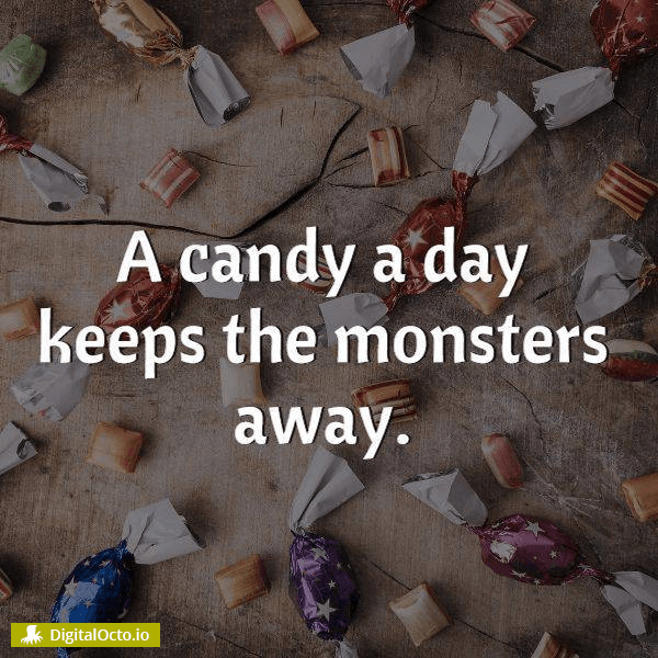 A candy a day keeps the monsters away