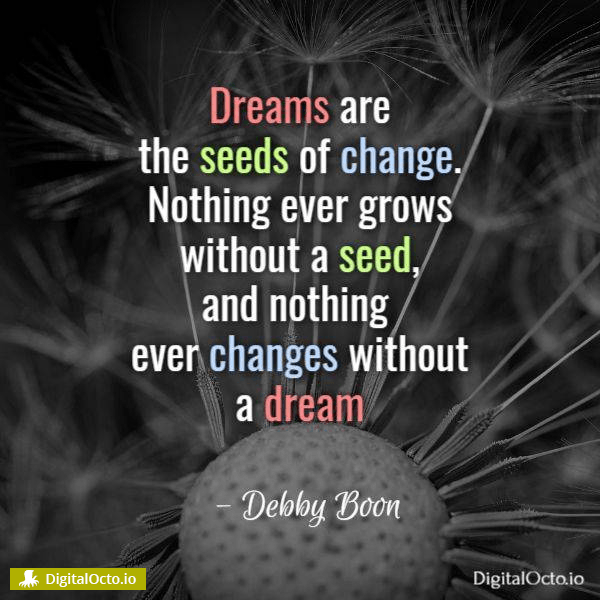 dreams are the seed of change