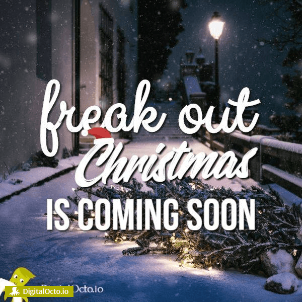 Freak out Christmas coming