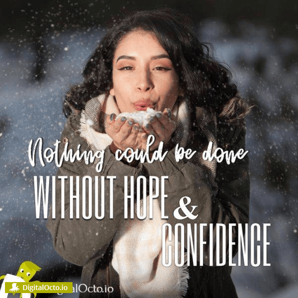 Nothing could be done without hope and confidence