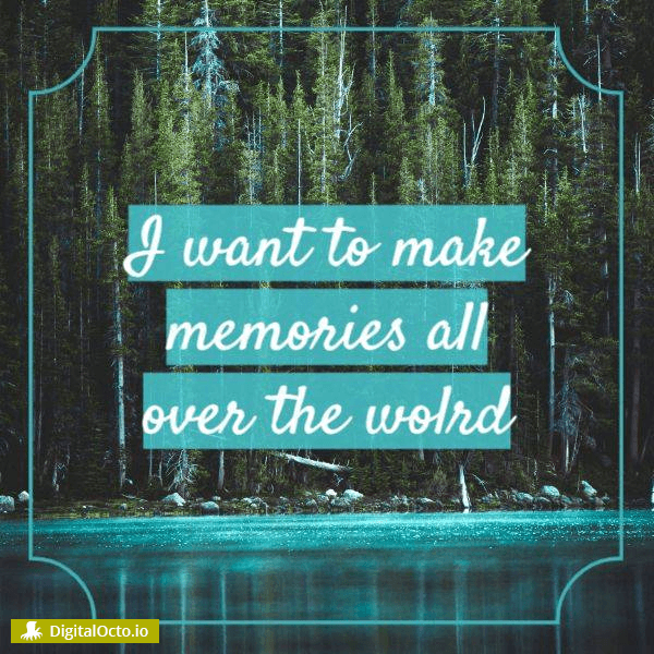 Make memories all over the world