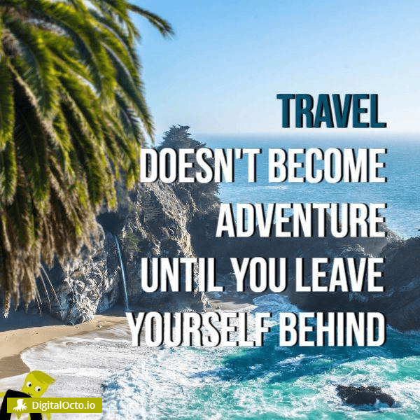 Travel doesn't become adventure until you leave yourself behind