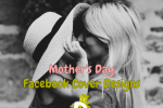 Happy Mother's Day Facebook Timeline Covers That Will Make Your Page Look Awesome