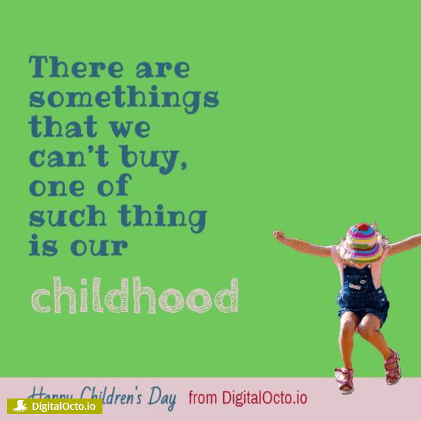 There are somethings that we can't buy, one of such thing is our childhood