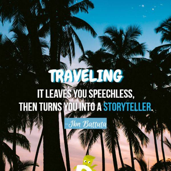 Traveling – it leaves you speechless, then turns you into a storyteller